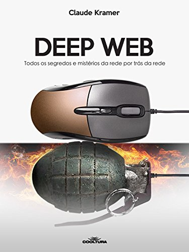 Deep Web: Todos os segredos e mistérios da rede por trás da rede (Portuguese Edition)