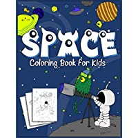 Space Coloring Book for Kids: 35 Original Designs for Kids of Age 4-8, Little Astronaut and His Aliens Friends,  Outer Space Coloring  Adventure with Planets, Astronauts, Space Ships, Rockets