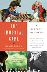 The Immortal Game: Or How 32 Carved Pieces On a Board Illuminated Our Understanding of War, Art, Science, and the Human Brain by David Shenk (2007-10-02)