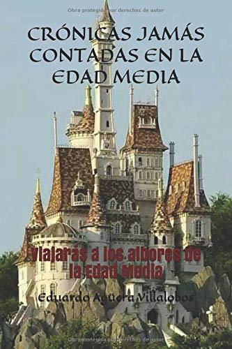 Crónicas jamás contadas en la Edad Media: Viajarás a los albores de la Edad Media par Eduardo Agüera Villalobos
