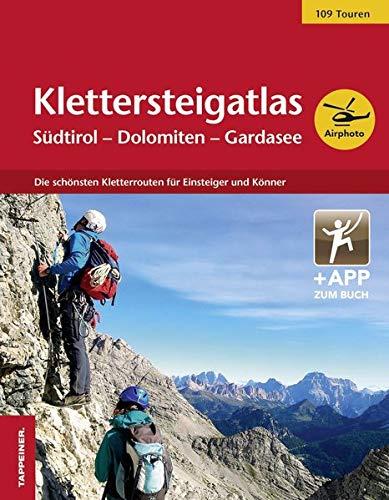 Klettersteigatlas Südtirol - Dolomiten - Gardasee: Die schönsten Kletterrouten für Einsteiger und Könner
