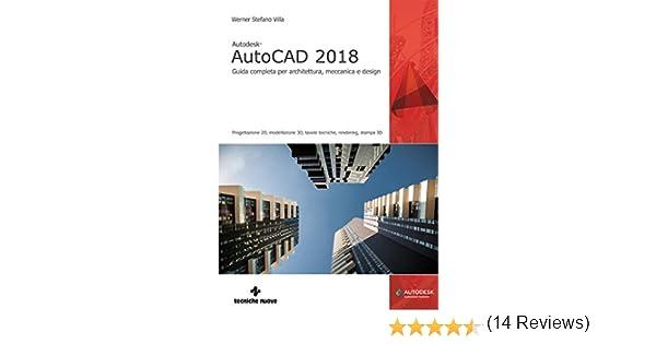 49517fe5865c Autodesk AutoCAD 2018: Guida completa per architettura, meccanica e design  eBook: Werner Stefano Villa: Amazon.it: Kindle Store