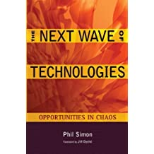 The Next Wave of Technologies: Opportunities in Chaos by Phil Simon (2010-01-22)