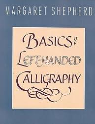 Basics of Left-Handed Calligraphy by Margaret Shepherd (1988-10-01)