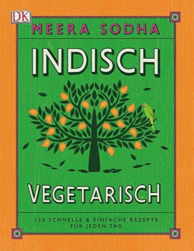 Preisvergleich Produktbild Indisch vegetarisch: 130 schnelle & einfache Rezepte für jeden Tag