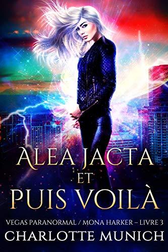 Alea jacta et puis voilà (Vegas Paranormal / Mona Harker t. 3) par