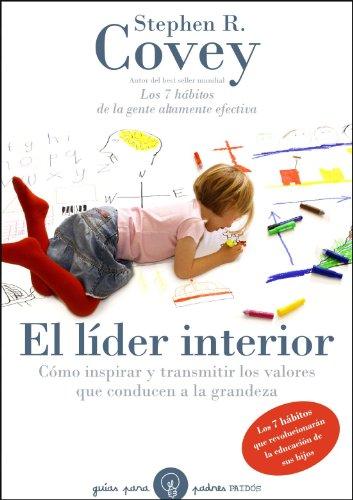El líder interior: Cómo transmitir e inspirar los valores que conducen a la grandeza (Guías para Padres) por Stephen R. Covey
