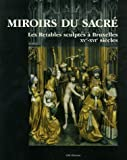 Miroirs du sacré - Les Retables sculptés à Bruxelles XVe-XVIe siècles