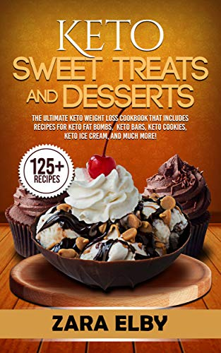 Keto Sweet Treats and Desserts: The Ultimate Keto Weight Loss Cookbook That Includes Recipes For Keto Fat Bombs, Keto Bars, Keto Cookies, Keto Ice Cream, and Much More! (English Edition) (The Ultimate Ice Cream Book)