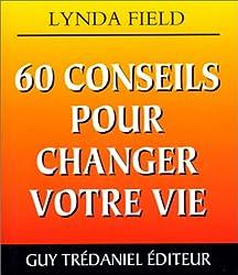 60 conseils pour changer votre vie