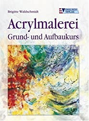 Acrylmalerei: Grund- und Aufbaukurs