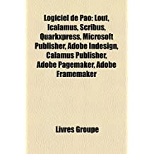 Logiciel de Pao: Lout, Icalamus, Scribus, QuarkXPress, Microsoft Publisher, Adobe Indesign, Calamus Publisher, Adobe PageMaker, Adobe F