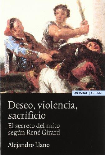 Deseo, violencia, sacrificio: el secreto del mito según René Girard (Astrolabio) por Alejandro Llano