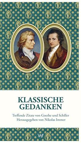 Klassische Gedanken. Treffende Zitate von Goethe und Schiller: Herausgegeben von Nikolas Immer