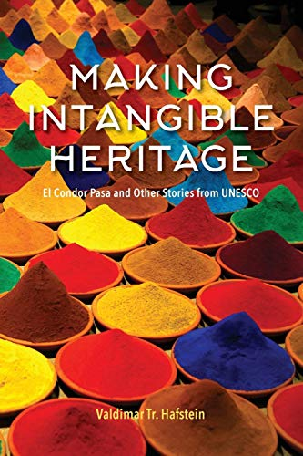 Making Intangible Heritage: El Condor Pasa and Other Stories from UNESCO por Valdimar Tr Hafstein