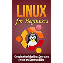 Linux: Linux Command Line for Beginner's - Complete Guide for Linux Operating System and Command Line: Linux for Beginner's: Linux for Beginner's (Operating ... Programming, Hardware) (English Edition)