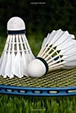 Badminton Shuttlecocks and Racquet Sports Journal: 150 Page Lined Notebook/Diary