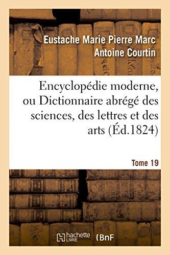 Encyclopédie moderne, ou Dictionnaire abrégé des sciences, des lettres et des arts. Tome 19