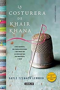 La costurera de Khair Khana: Cinco hermanas, una familia respetable y una mujer que lo arriesgó todo por mant par  Gayle Tzemach Lemmon