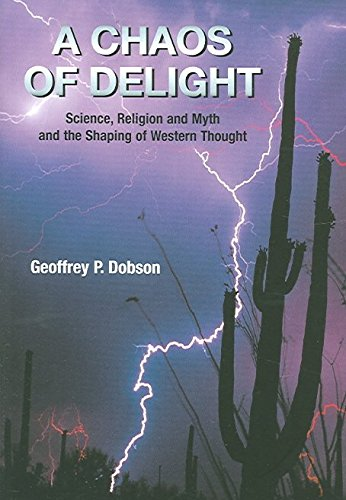 [(A Chaos of Delight : Science, Religion and Myth and the Shaping of Western Thought)] [By (author) Geoffrey P. Dobson] published on (September, 2014)