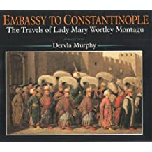 Embassy to Constantinople: The Travels of Lady Mary Wortley Montagu