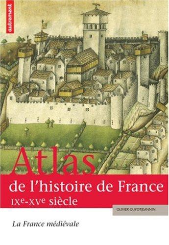 Atlas de l'histoire de France : La France médiévale IXe-XVe siècle
