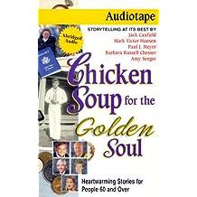Chicken Soup for the Golden Soul: Heartwarming Stories for People 60 and over (Chicken Soup for the Soul)