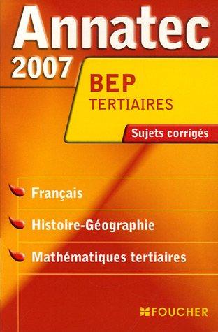 Français, Histoire-Géographie, Mathématiques tertiaires BEP Tertiaires : Sujets corrigés 2007