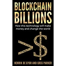 Blockchain Billions: How this technology will make money and change the world (English Edition)