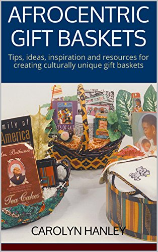 Afrocentric Gift Baskets: Tips, ideas, inspiration and resources for creating culturally unique gift baskets (English Edition)