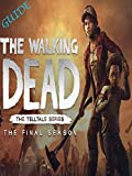 The Walking Dead The Final Season Game Guide: All The Tips, Tricks, And Tactics You Need To Master The Walking Dead The Final Season (English Edition)