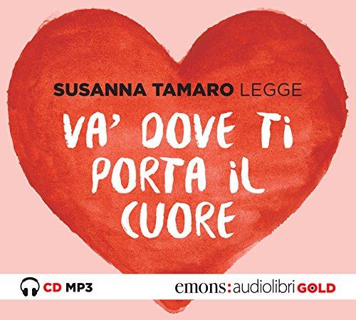 Va' dove ti porta il cuore letto da Susanna Tamaro. Audiolibro. CD Audio formato MP3