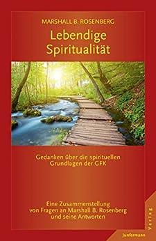 Lebendige Spiritualität: Gedanken über die spirituellen Grundlagen der GFK. (German Edition) by [Rosenberg, Marshall B.]