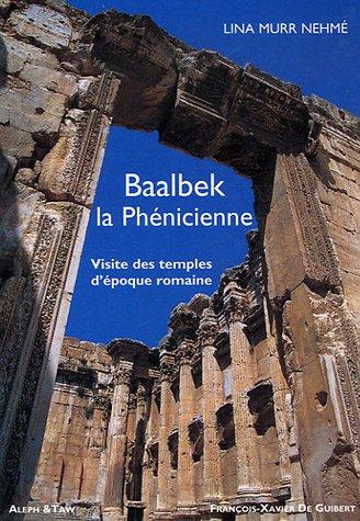Baalbek la Phnicienne : Visite des temples d'poque romaine