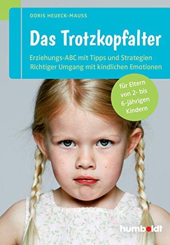 Das Trotzkopfalter: Der Ratgeber für Eltern von 2- bis 6-jährigen Kindern. Der richtige Umgang mit kindlichen Emotionen. Das Erziehungs-ABC mit Tipps und Strategien (humboldt - Eltern & Kind)