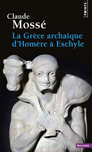La Grèce archaïque d'Homère à Eschyle. (VIIIe-VIe siècle av. J.-C.)