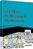 Crashkurs Professionell Moderieren - inkl. Arbeitshilfen online von Anja von Kanitz (22. Oktober 2015) Broschiert