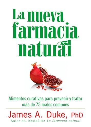 La Nueva Farmacia Natural: Alimentos curativos para prevenir y tratar más de 75 males comunes por James A. Duke