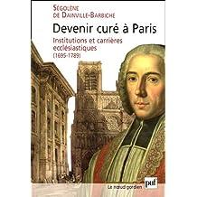 Devenir curé à Paris : Institutions et carrières ecclésiastiques (1695-1789)