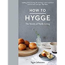 How to Hygge: The Secrets of Nordic Living (English Edition)