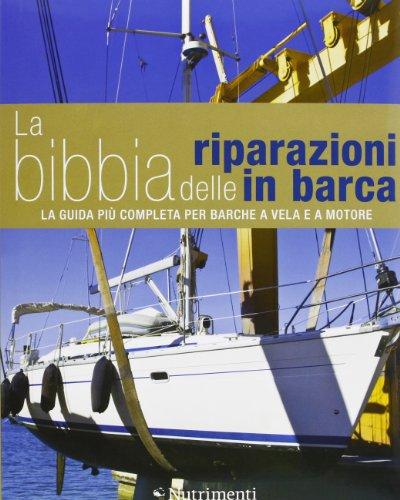 La bibbia delle riparazioni in barca. La guida pi completa per barche a vela e a motore