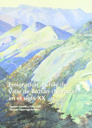 Descargar Libro Emigracion A Chile Del Valle De Baztan (navarra) En El Siglo Xx de Agustin Otondo Y Dufurrena