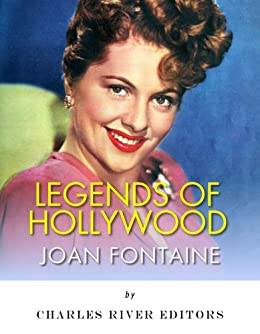 Legends of Hollywood: The Life of Joan Fontaine (English Edition) von [Charles River Editors]