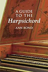 A Guide to the Harpsichord by Ann Bond (2001-03-15)