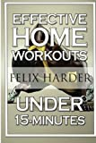 Home Workout: 15-minute Effective Home Workouts: to Build Lean Muscle and Lose Weight: Home Workout, Home Workout Plan, Home Workout for Beginners: Volume 5 (Bodybuilding)