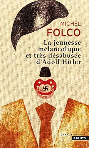 La Jeunesse mélancolique et très désabusée d'Adolf Hitler par Michel Folco