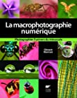La macrophotographie numérique. Photographier l'univers du minuscule