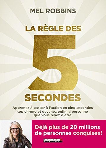 La règle des 5 secondes: Apprenez à passer à l'action en cinq secondes top chrono et devenez enfin la personne que vous rêvez d'être (DEVELOPPEMENT P)