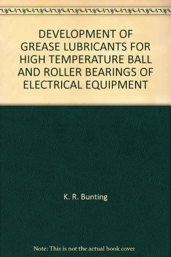 DEVELOPMENT OF GREASE LUBRICANTS FOR HIGH TEMPERATURE BALL AND ROLLER BEARINGS OF ELECTRICAL EQUIPMENT par K. R. Bunting