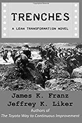 Trenches - A Lean Transformation Novel: A real world look at deploying the Improvement Kata into your organization by James K. Franz (2016-06-28)